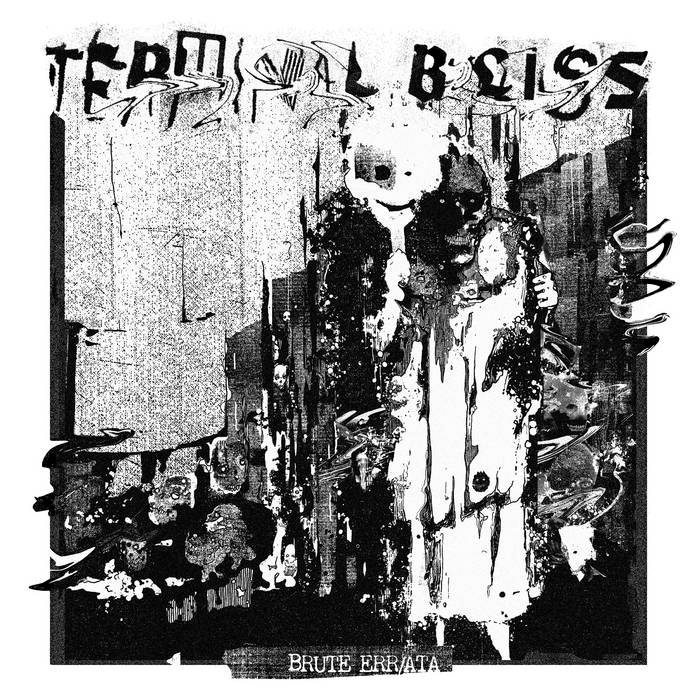 """Album cover for Brute Err/ata by Terminal Bliss. It's a black and white image that's grimy and distorted and doesn't depict anything clearly. We can make out a dark skull, but everything else is abstract design. It reads """"Terminal Bliss"""" at the top, but the letters are smeared and distorted. The bottom reads """"Brute Err/ata"""" in white."""