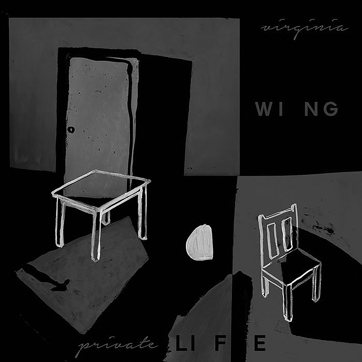 """Album cover for Private Life by Virginia Wing. It's a grayscale illustration of a chair and a table and a door, and the colors and shapes are blocky. There are 4 uneven quadrants that alternate background colors of black and gray. In the top right corner reads """"Virginia Wing"""" and at the bottom reads """"Private Life."""""""