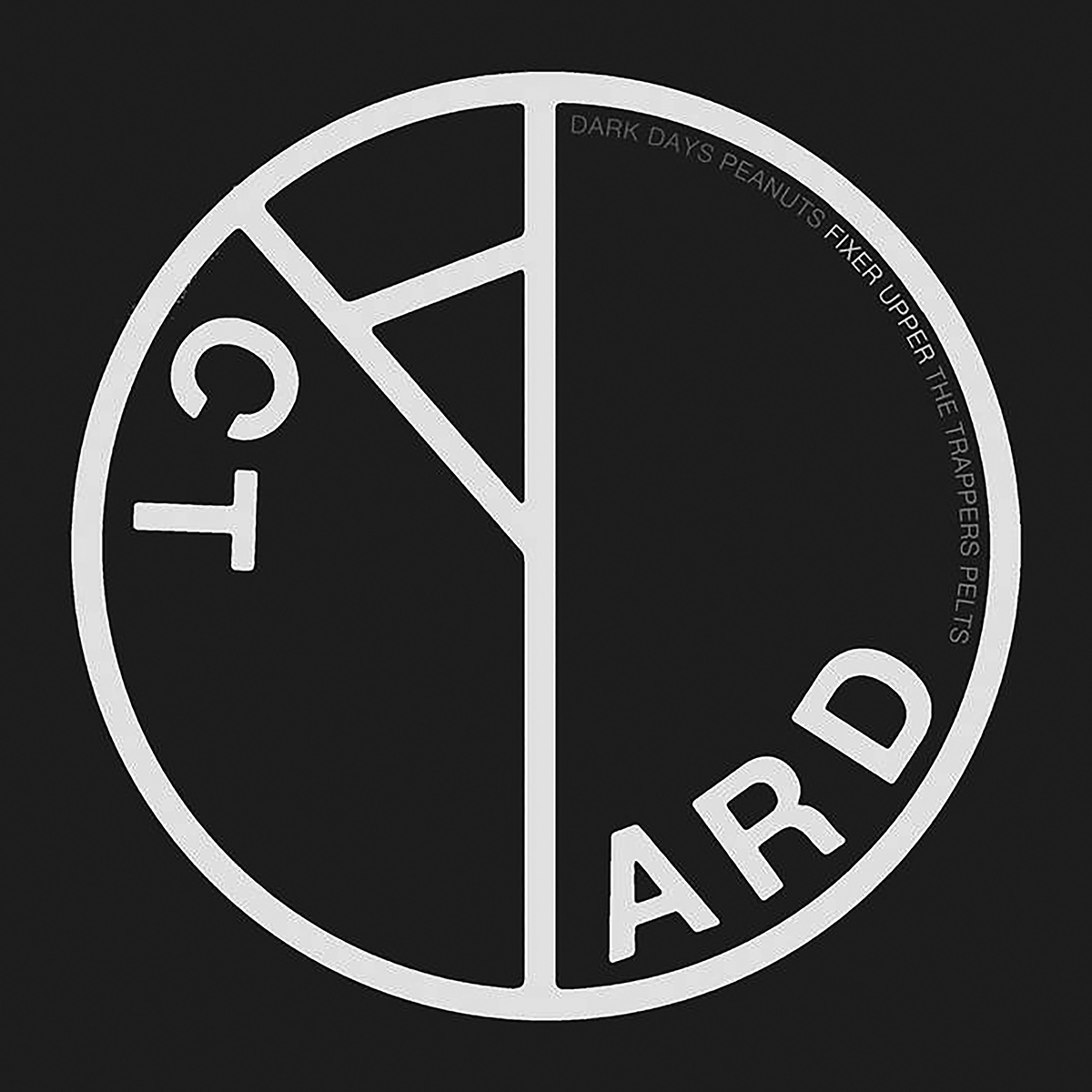 """Album cover for Dark Days EP by Yard Act. It's a black and white image of a circle that sort of resembles a peace sign. The outline of the circle is white and everything else is black. Inside the circle reads """"Yard Act,"""" with the """"Y"""" in yard extending from the top to the bottom, cutting the circle in half, and the """"A"""" in act forming from the """"Y,"""" so """"Act"""" is upside down. There are smaller letter in the top right of the circle that read """"Dark Days Peanuts Fixer Upper the Trappers Pelts."""""""