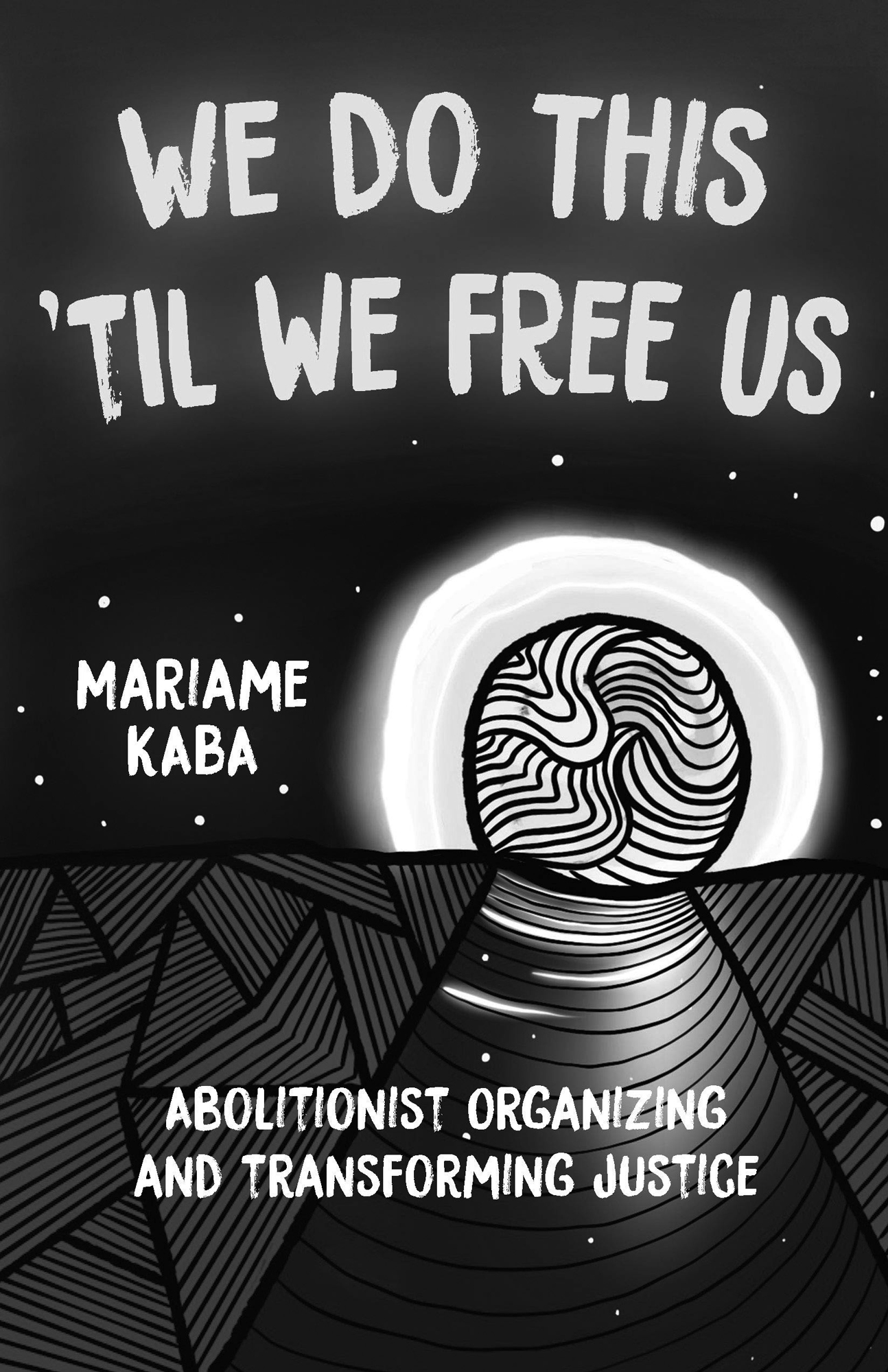 """Book cover for We Do This 'Til We Free Us: Abolitionist Organizing and Transforming Justice by Mariame Kaba. The cover looks like a road leading to a light at the end, and there are geometric patterns on the ground, with stars in the sky. The top reads """"We Do This 'Til We Free Us,"""" then center reads """"Mariame Kaba,"""" and then bottom reads """"Abolitionist Organizing and Transforming Justice."""""""