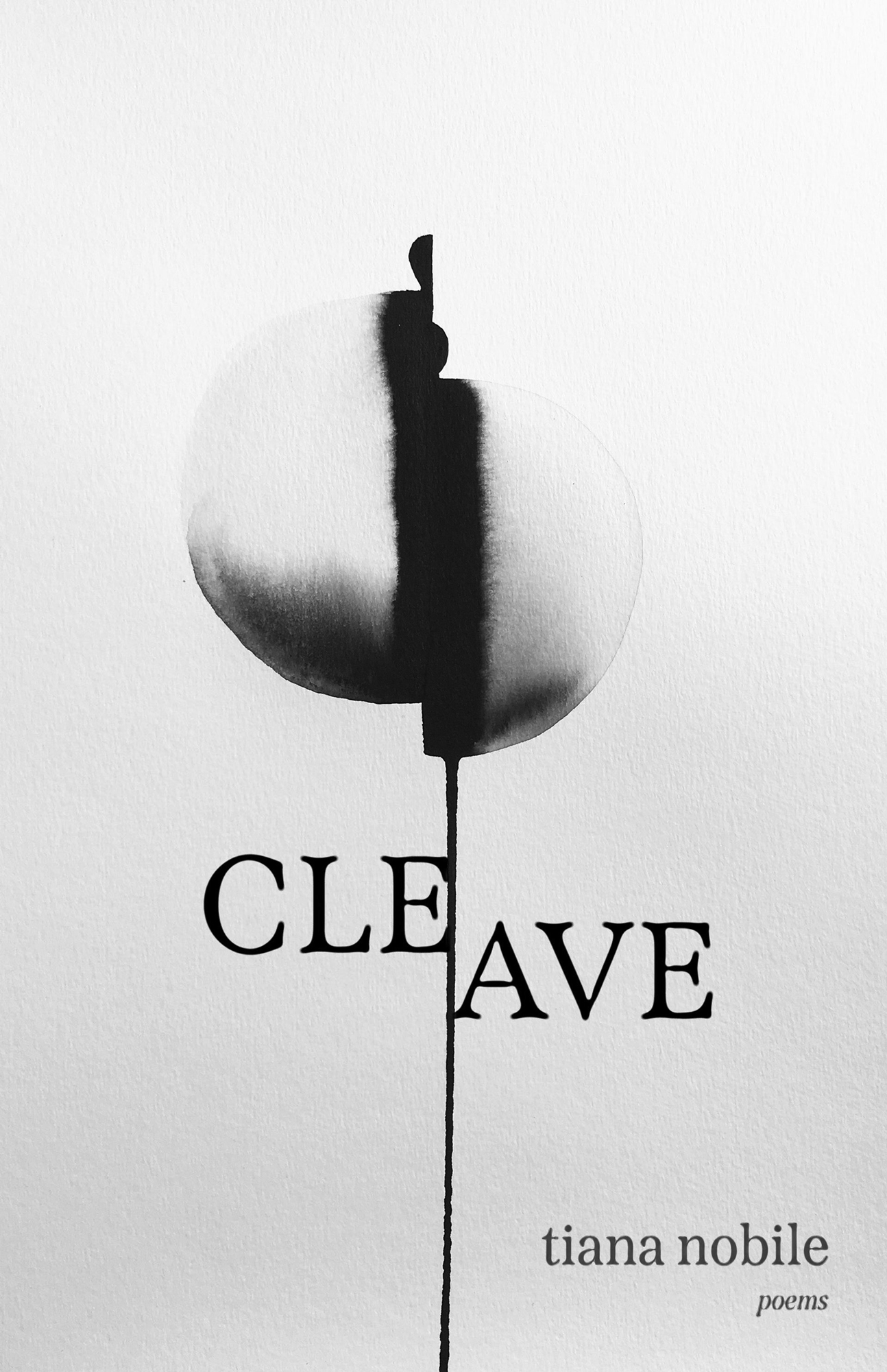 """Book cover for Cleave by Tiana Nobile. The cover is mostly white, and in the center is a sphere that's been sliced in half and is slightly askew. There's a black line at the center of it. The line extends past the sphere and leads to the word """"Cleave"""" which is written in black. In the bottom right corner reads """"Tiana Nobile / poems."""""""