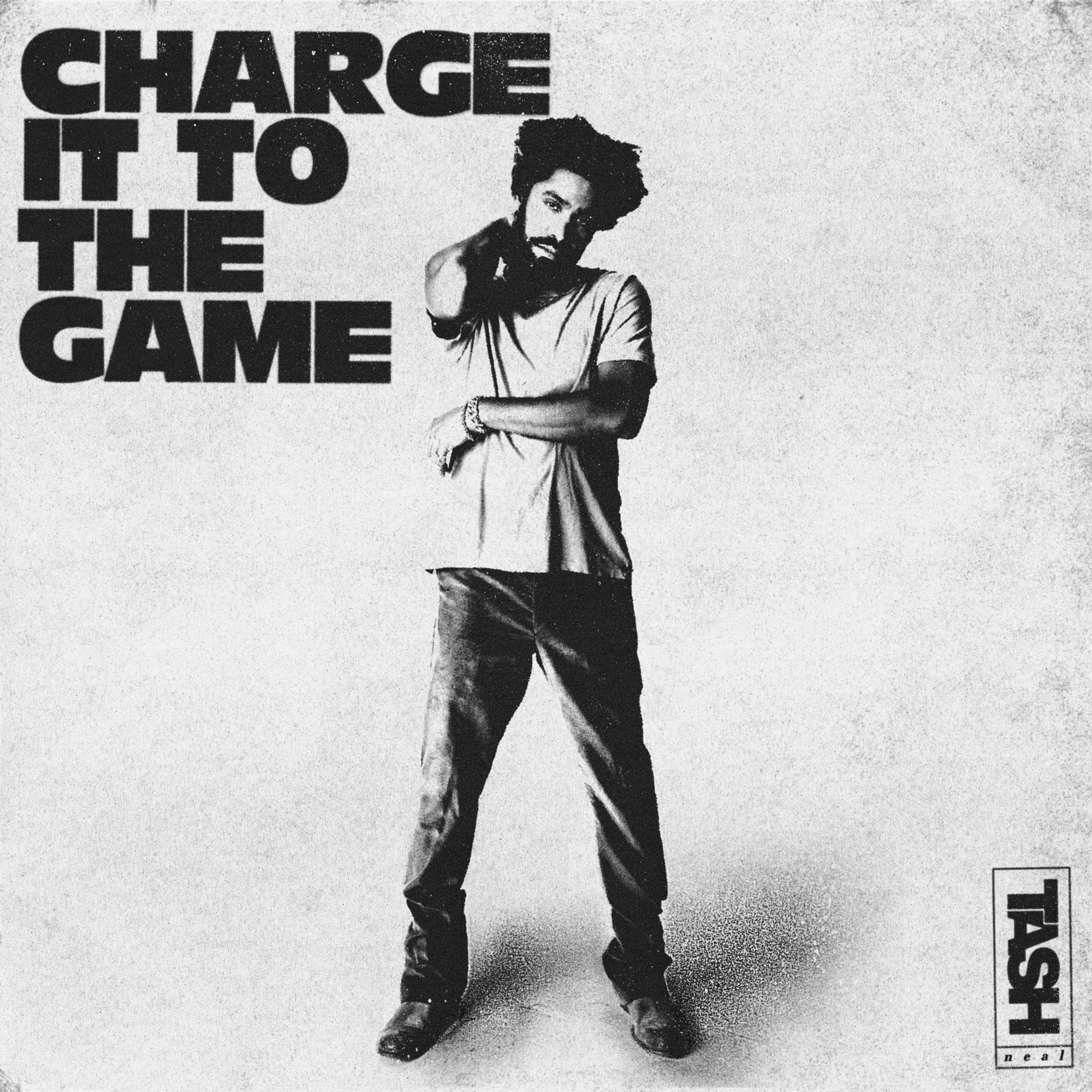 """Album cover for Charge it To the Game by Tash Neal. It's a black and white photo of Tash Neal standing, looking at the camera, with one hand behind his neck and the other across his torso. He's dark-skinned and has a beard. He's wearing a light t-shirt and jeans. In the top left corner reads """"Charge it To the Game"""" in black letters, and in the bottom right corner reads """"Tash Neal."""""""