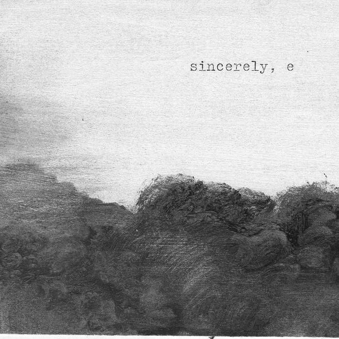 """Album cover for Sincerely, e by Elizabeth & the Catapult. It's a grayscale illustration of what resembles rocks or grass in the bottom half, and a light sky in the top half. In the top right reads """"sincerely, e"""" in typewriter font."""