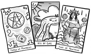 """A grayscale illustration of 3 tarot cards side by side. The left card depicts a large pentacle, a smaller pentacle, and another pentacle that's on a glue bottle. There are puzzle pieces around, and the bottom reads """"Three of Pentacles."""" The middle card depicts a waterfall with people floating along and falling down it. There's a big cloud behind it and the sun is overhead and masked. The bottom reads """"Ace of Cups."""" The right card depicts a person with braids who's wearing a cropped top and a skirt. They have pentacles floating above each hand and a crown shape behind their head. They're standing in water. The bottom reads """"Two of Pentacles."""" Illustration by Karla Rosas."""